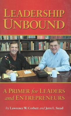 Leadership Unbound: A Primer for Leaders and Entrepreneurs - Corbett, Lawrence W, and Stead, Jerre