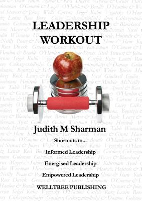 Leadership Workout: Shortcuts To... Informed Leadership Energised Leadership Empowered Leadership - Sharman, Judith Mary