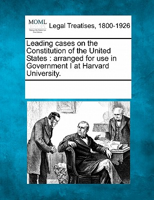 Leading Cases on the Constitution of the United States: Arranged for Use in Government I at Harvard University. - Multiple Contributors (Creator)