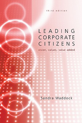 Leading Corporate Citizens: Vision, Values, Value Added - Waddock, Sandra