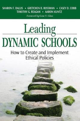 Leading Dynamic Schools: How to Create and Implement Ethical Policies - Rallis, Sharon F, Dr., Edd, and Rossman, Gretchen B, Dr., Ph.D., and Cobb, Casey D, Dr.