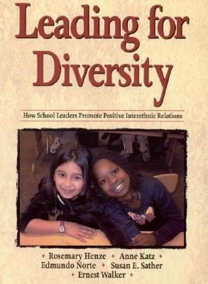 Leading for Diversity: How School Leaders Promote Positive Interethnic Relations - Henze, Rosemary C (Editor), and Norte, Edmundo (Editor), and Sather, Susan E (Editor)