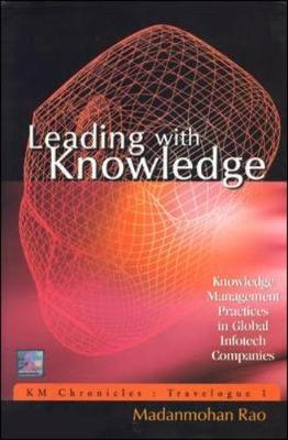 Leading with Knowledge: Knowledge Management Practices in Global Infotech Companies - Rao, Madanmohan
