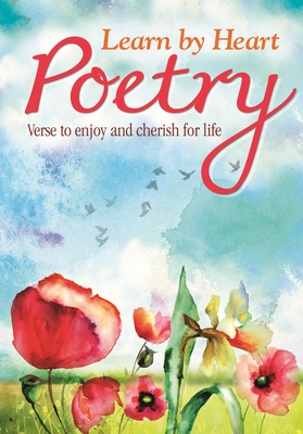 Learn by Heart Poetry: Verse to Enjoy and Cherish for Life -