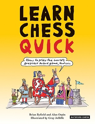 Learn Chess Quick: How to Play the World's Greatest Board Game, and Win - Byfield, Brian, and Orpin, Alan