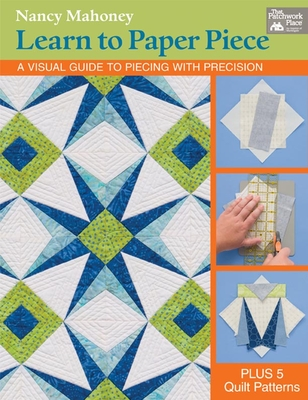 Learn to Paper Piece: A Visual Guide to Piecing with Precision - That Patchwork Place, and Durant, Judith