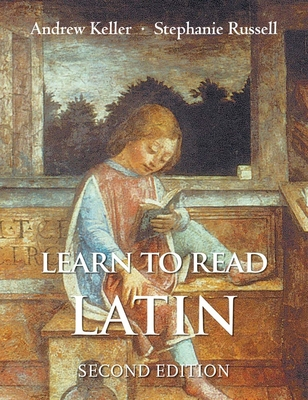 Learn to Read Latin, Second Edition: Textbook - Keller, Andrew, and Russell, Stephanie