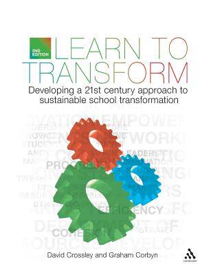 Learn to Transform: Developing a Twenty-Furst-Century Approach to Sustaiable School Transformation - Crossley, David, and Corbyn, Graham