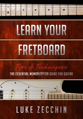 Learn Your Fretboard: The Essential Memorization Guide for Guitar (Book + Online Bonus) - Zecchin, Luke