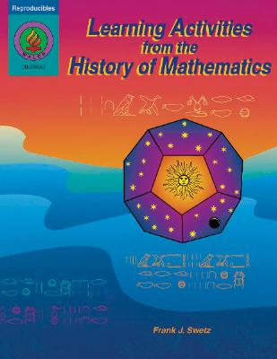 Learning Activities from the History of Mathematics - Swetz, Frank J