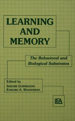 Learning and Memory: The Behavioral and Biological Substrates - Gormezano