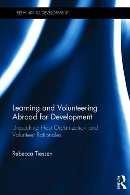 Learning and Volunteering Abroad for Development: Host Organization and Volunteer Perspectives - Tiessen, Rebecca