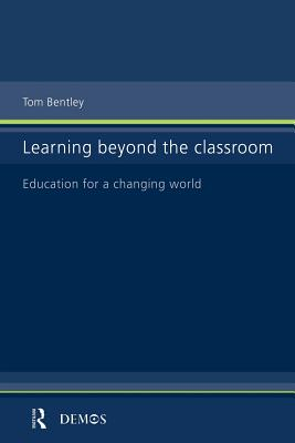 Learning Beyond the Classroom - Bentley, Tom