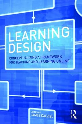 Learning Design: Conceptualizing a Framework for Teaching and Learning Online - Dalziel, James (Editor)
