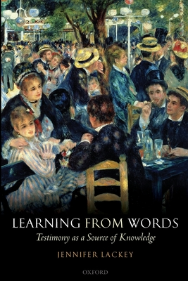 Learning from Words: Testimony as a Source of Knowledge - Lackey, Jennifer