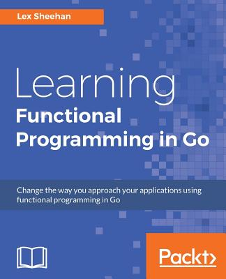 Learning Functional Programming in Go - Sheehan, Lex