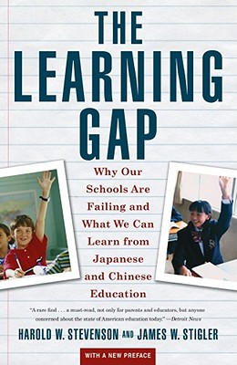 Learning Gap: Why Our Schools Are Failing and What We Can Learn from Japanese and Chinese Educ - Stevenson, Harold