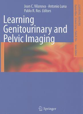 Learning Genitourinary and Pelvic Imaging - Vilanova, Joan C. (Editor), and Luna, Antonio (Editor), and Ros, Pablo R. (Editor)