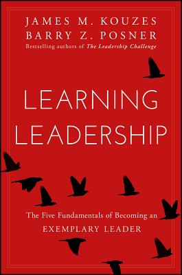 Learning Leadership: The Five Fundamentals of Becoming an Exemplary Leader - Kouzes, James M, and Posner, Barry Z, Ph.D.