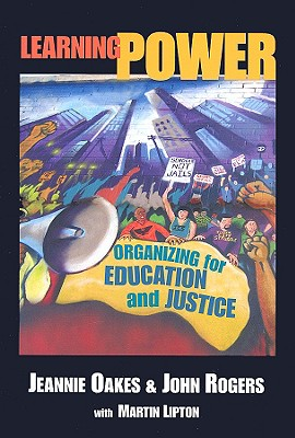 Learning Power: Organizing for Education and Justice - Oakes, Jeannie