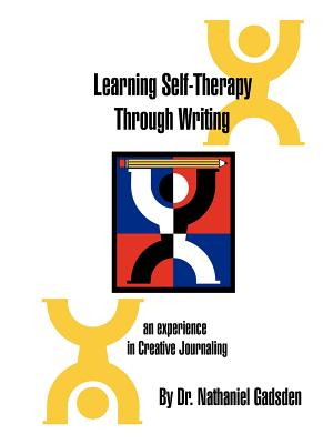 Learning Self-Therapy Through Writing: An Experience in Creative Journaling - Gadsden, Nathaniel