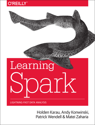 Learning Spark: Lightning-Fast Big Data Analysis - Karau, Holden, and Konwinski, Andy, and Wendell, Patrick