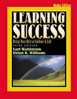 Learning Success: Being Your Best at College and Life, Media Edition (with Infotrac) - Wahlstrom, Carl M, and Williams, Brian K, and Williams
