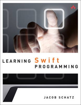 Learning Swift Programming - Schatz, Jacob