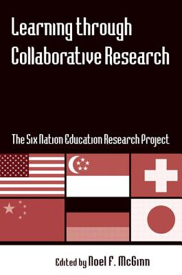 Learning through Collaborative Research: The Six Nation Education Research Project - McGinn, Noel F. (Editor)