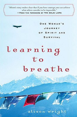 Learning to Breathe: One Woman's Journey of Spirit and Survival - Wright, Alison