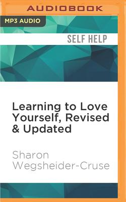 Learning to Love Yourself, Revised & Updated: Finding Your Self-Worth - Wegsheider-Cruse, Sharon, and Hendrickson, Carol (Read by)
