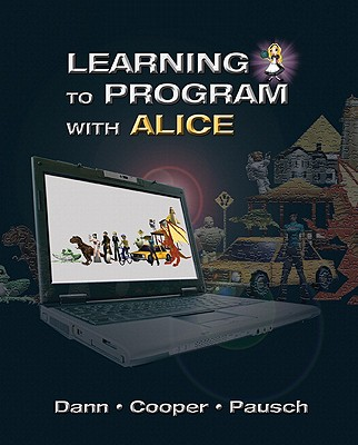 Learning to Program with Alice - Dann, Wanda P., and Cooper, Stephen, and Pausch, Randy