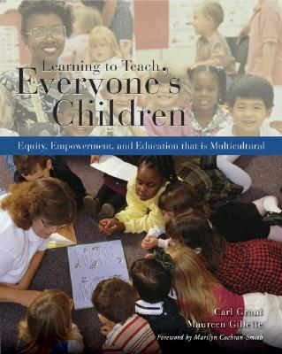 Learning to Teach Everyone's Children: Equity, Empowerment, and Education That Is Multicultural - Grant, Carl A, and Gillette, Maureen