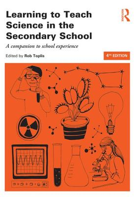 Learning to Teach Science in the Secondary School: A Companion to School Experience - Toplis, Rob (Editor)