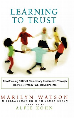 Learning to Trust: Transforming Difficult Elementary Classrooms Through Developmental Discipline - Watson, Marilyn