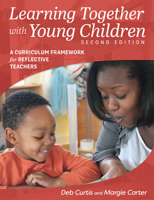 Learning Together with Young Children: A Curriculum Framework for Reflective Teachers - Curtis, Deb