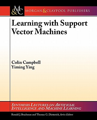 Learning with Support Vector Machines - Campbell, Colin, and Ying, Yiming, and Brachman, Ronald (Series edited by)