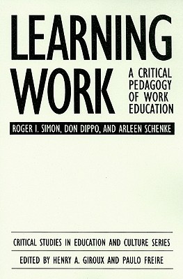Learning Work: A Critical Pedagogy of Work Education - Dippo, Don, and Schenke, Arleen, and Simon, Roger