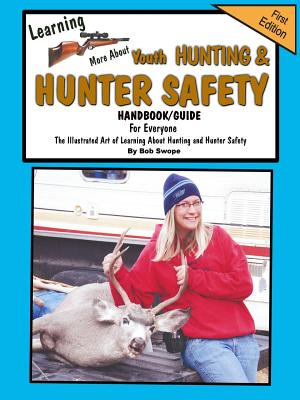 Learn'n More about Youth Hunting & Hunter Safety Handbook/Guide - Swope, Bob