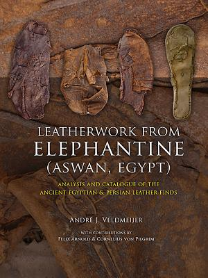 Leatherwork from Elephantine (Aswan, Egypt): Analysis and Catalogue of the Ancient Egyptian & Persian Leather Finds - Veldmeijer, Andre J.