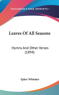 Leaves of All Seasons: Hymns and Other Verses (1894) - Whitaker, Epher