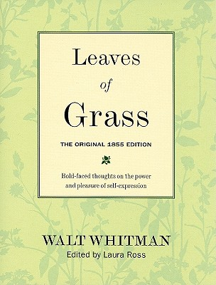 Leaves of Grass: The Original 1855 Edition: Bold-Faced Thoughts on the Power and Pleasure of Self-Expression - Whitman, Walt