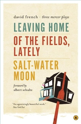 Leaving Home/Of the Fields, Lately/Salt-Water Moon: Three Mercer Plays - French, David