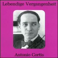 Lebendige Vergangenheit: Antonio Cortis - Antonio Cortis (tenor); Carlo Sabajno (conductor)