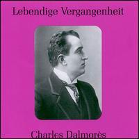 Lebendige Vergangenheit: Charles Dalmorès - Antonio Scotti (vocals); Charles Dalmores (tenor); Emma Calvé (vocals); Marcel Journet (vocals)