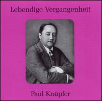 Lebendige Vergangenheit: Paul Knüpfer - Helene Offenberg (vocals); Hermann Jadlowker (vocals); Paul Knupfer (tenor); Waldemar Henke (vocals)