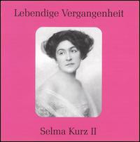 Lebendige Vergangenheit: Selma Kurz, Vol. 2 - Selma Kurz (soprano)