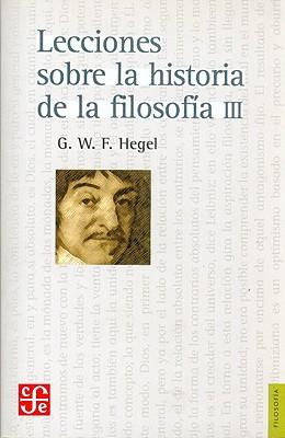 Lecciones Sobre La Historia de La Filosofia - III - Hegel, Georg Wilhelm Friedrich