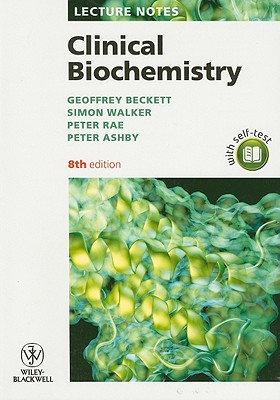 Lecture Notes: Clinical Biochemistry - Beckett, Geoffrey J., and Walker, Simon W., and Rae, Peter