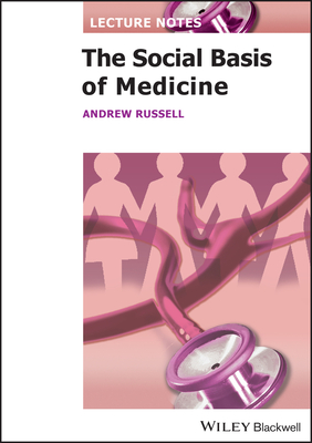 Lecture Notes: The Social Basis of Medicine - Russell, Andrew